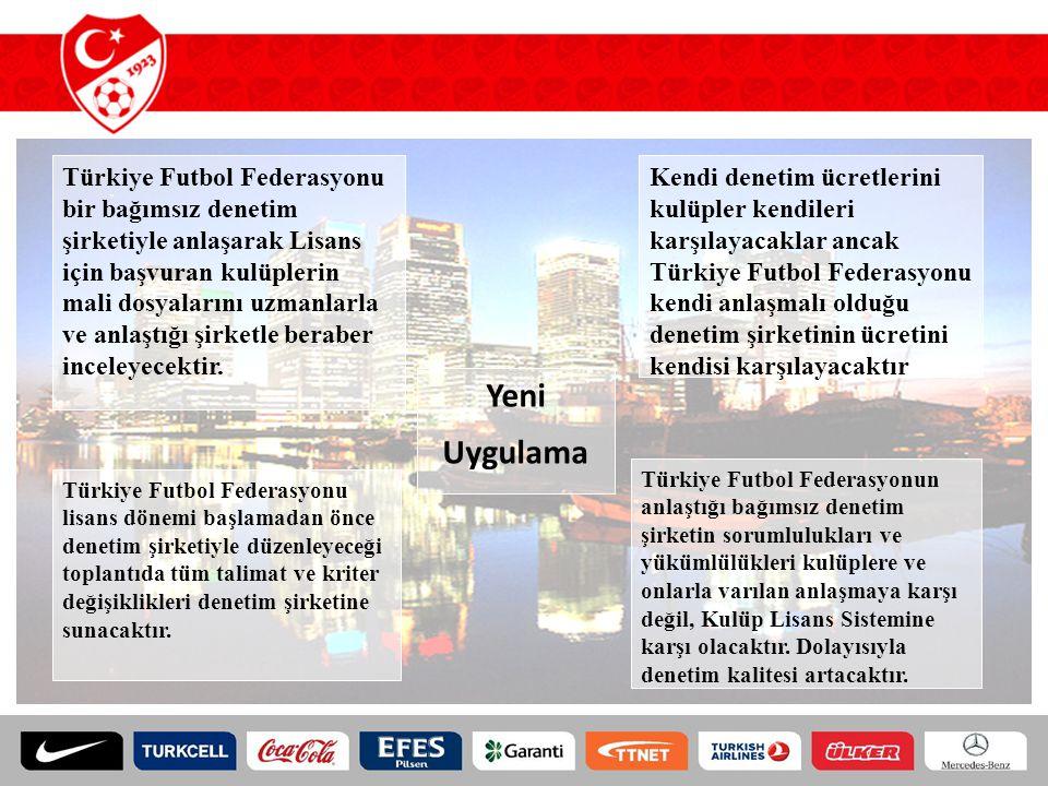 Yeni Uygulama Türkiye Futbol Federasyonu bir bağımsız denetim şirketiyle anlaşarak Lisans için başvuran kulüplerin mali dosyalarını uzmanlarla ve anla