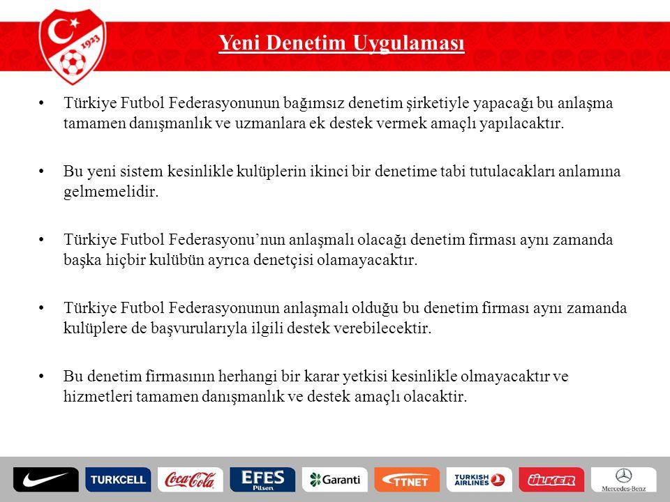 Yeni Denetim Uygulaması Türkiye Futbol Federasyonunun bağımsız denetim şirketiyle yapacağı bu anlaşma tamamen danışmanlık ve uzmanlara ek destek verme