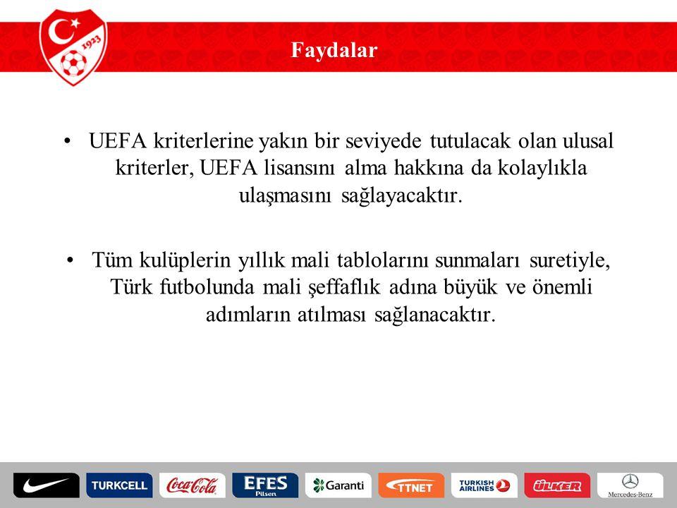 UEFA kriterlerine yakın bir seviyede tutulacak olan ulusal kriterler, UEFA lisansını alma hakkına da kolaylıkla ulaşmasını sağlayacaktır. Tüm kulüpler