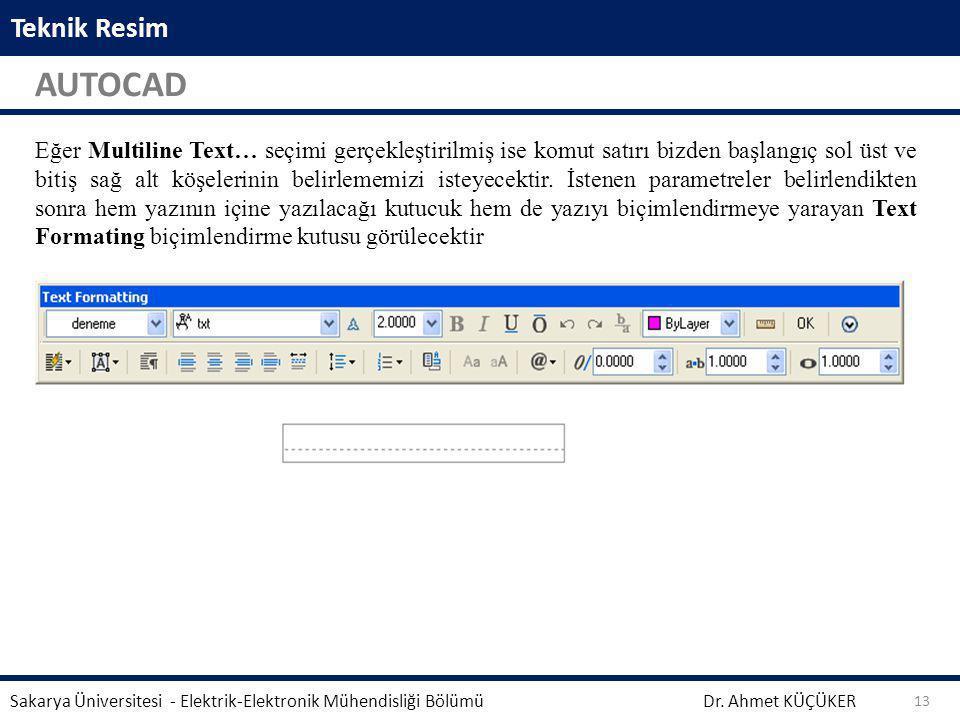 Teknik Resim AUTOCAD Dr. Ahmet KÜÇÜKER Sakarya Üniversitesi - Elektrik-Elektronik Mühendisliği Bölümü 13 Aynalama işleminden önce seçili geometrinin s