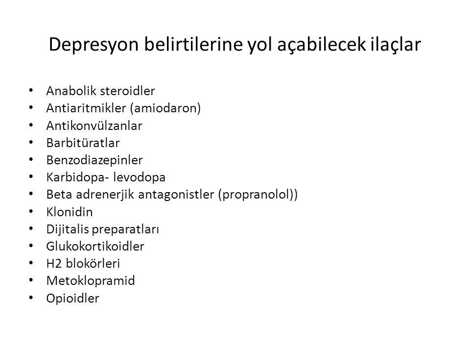 Depresyon belirtilerine yol açabilecek ilaçlar Anabolik steroidler Antiaritmikler (amiodaron) Antikonvülzanlar Barbitüratlar Benzodiazepinler Karbidop