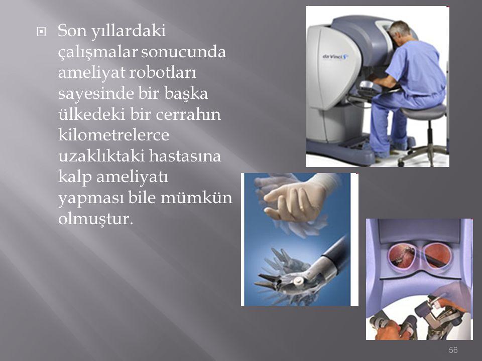  Son yıllardaki çalışmalar sonucunda ameliyat robotları sayesinde bir başka ülkedeki bir cerrahın kilometrelerce uzaklıktaki hastasına kalp ameliyatı
