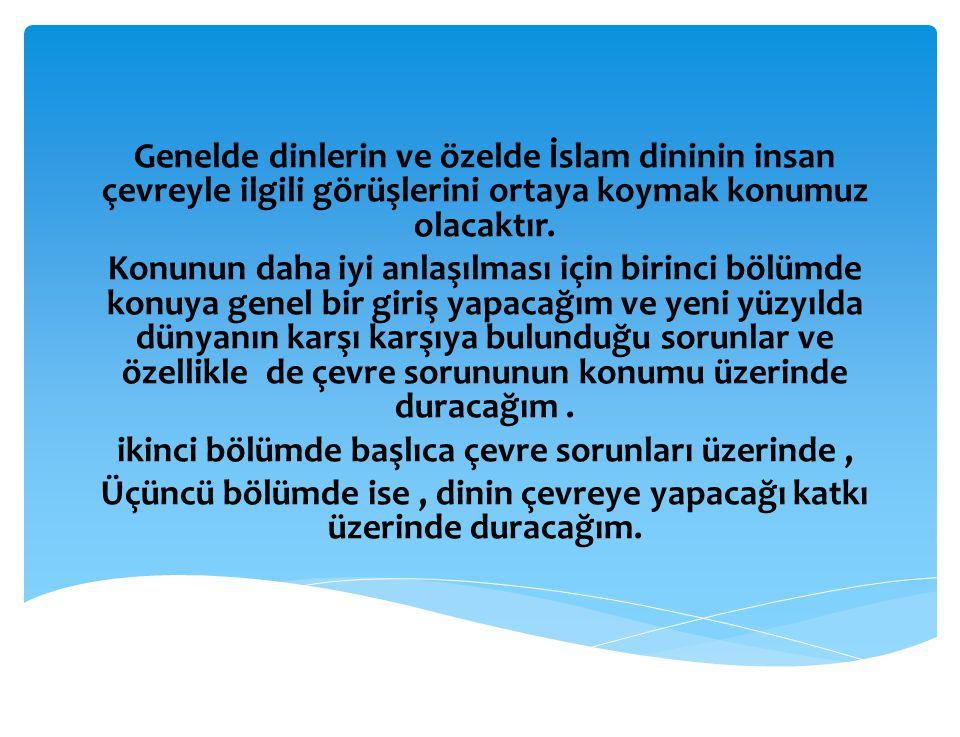 3- Suların Temizliği ve Korunması : Allah dikkatlerimizi öncelikle suya çekmiş ve suyun hayatın temeli ve esası olduğunu belirtmiştir.