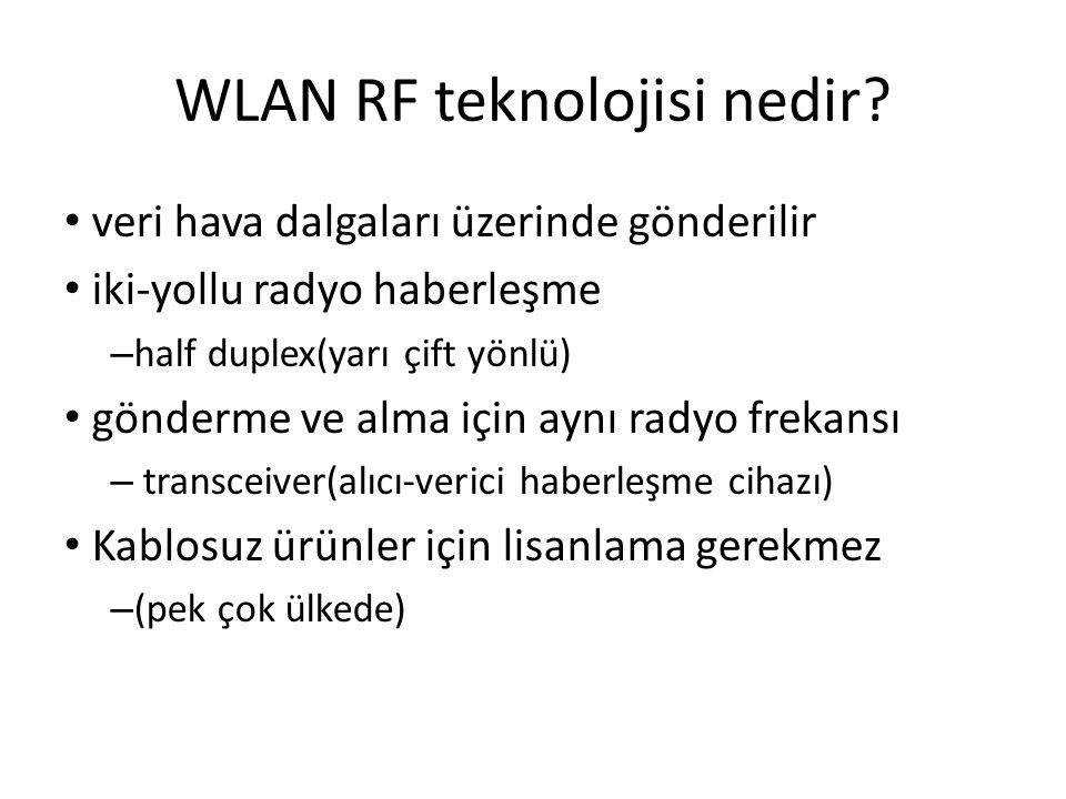 WLAN RF teknolojisi nedir? veri hava dalgaları üzerinde gönderilir iki-yollu radyo haberleşme – half duplex(yarı çift yönlü) gönderme ve alma için ayn