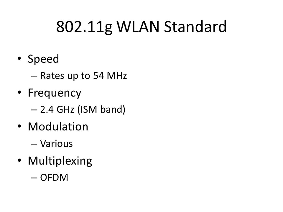 802.11g WLAN Standard Speed – Rates up to 54 MHz Frequency – 2.4 GHz (ISM band) Modulation – Various Multiplexing – OFDM