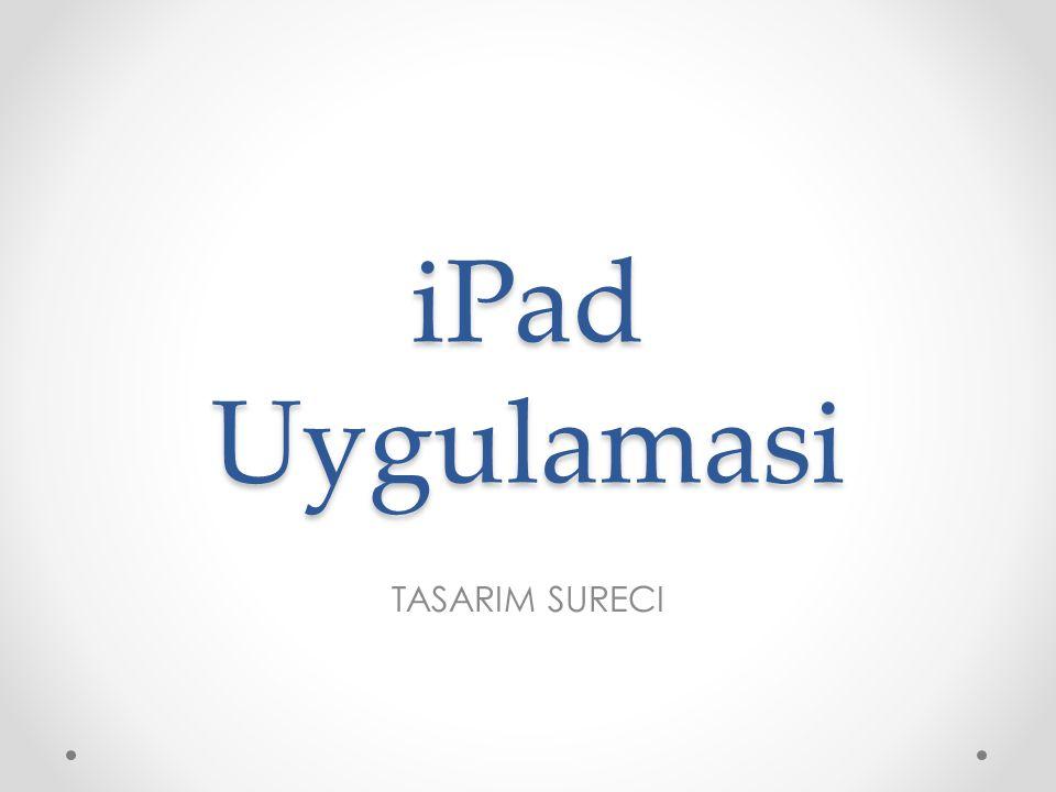 iPad Uygulamasi TASARIM SURECI