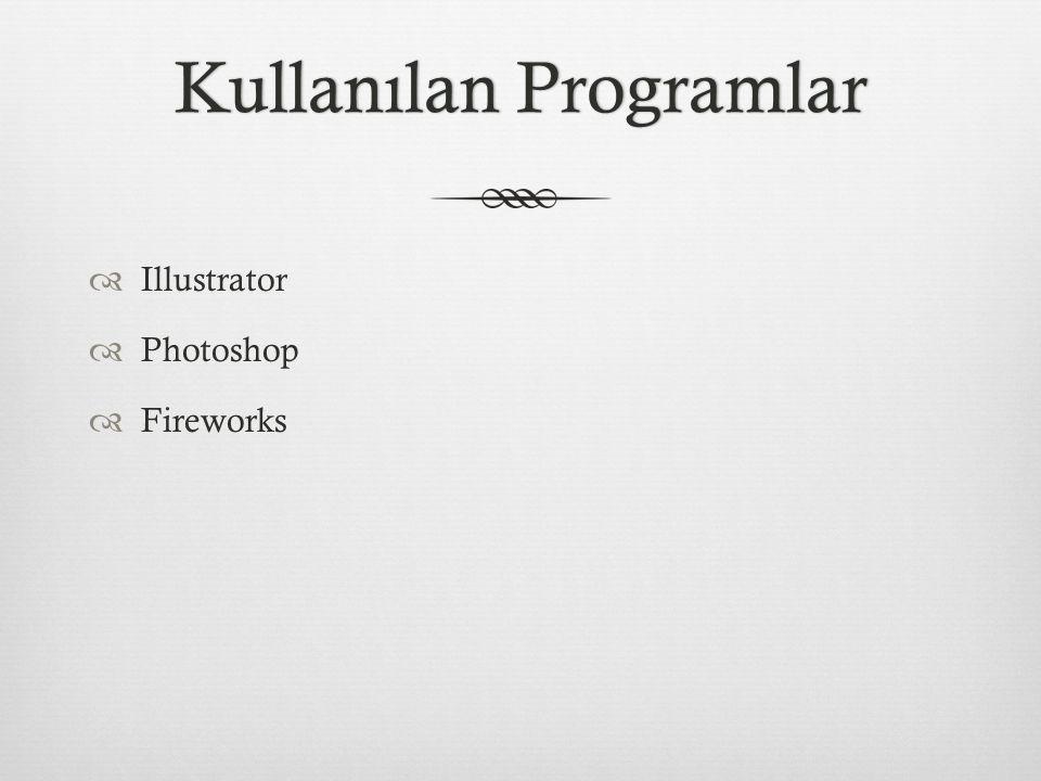 Kullanılan ProgramlarKullanılan Programlar  Illustrator  Photoshop  Fireworks