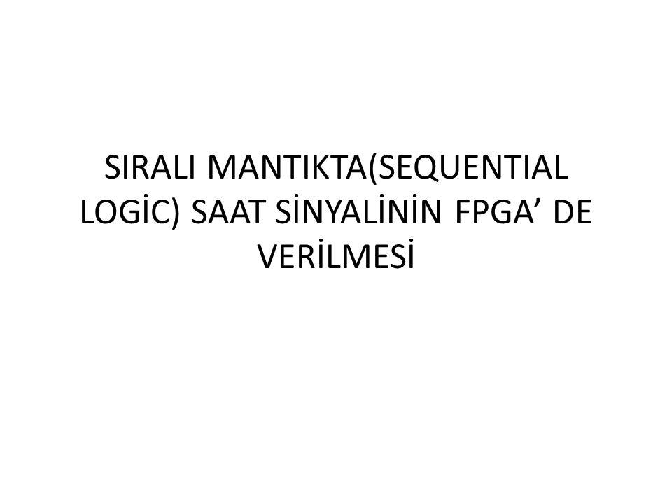 SIRALI MANTIKTA(SEQUENTIAL LOGİC) SAAT SİNYALİNİN FPGA' DE VERİLMESİ