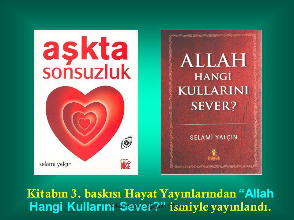 Kitabın 3.baskısı Hayat Yayınlarından Allah Hangi Kullarını Sever? ismiyle yayınlandı.