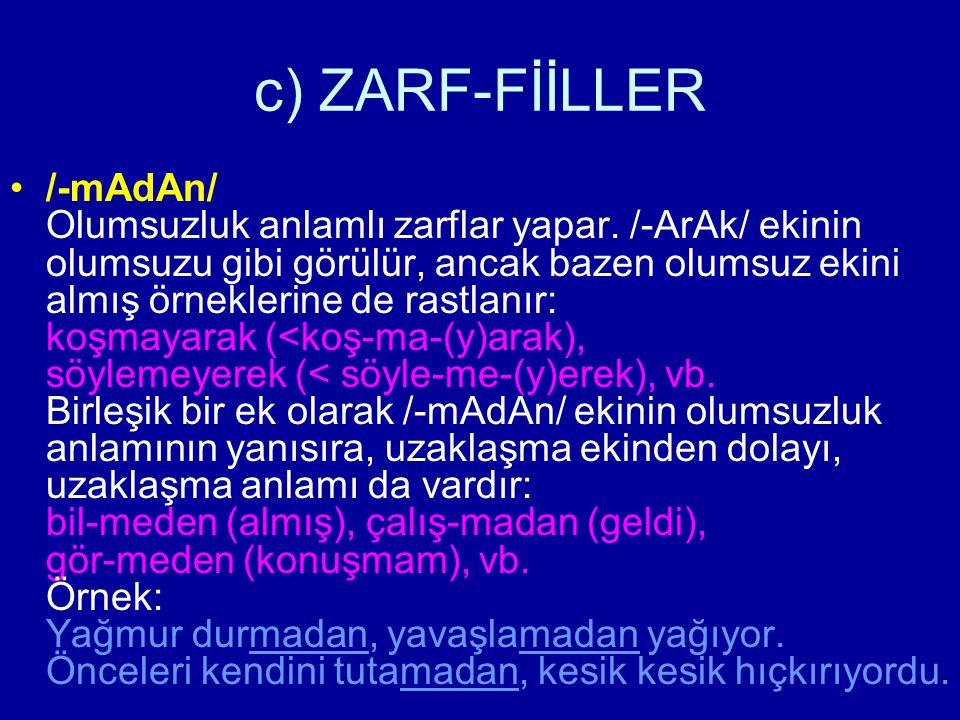 c) ZARF-FİİLLER /-mAdAn/ Olumsuzluk anlamlı zarflar yapar. /-ArAk/ ekinin olumsuzu gibi görülür, ancak bazen olumsuz ekini almış örneklerine de rastla