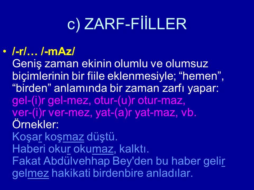 """c) ZARF-FİİLLER /-r/… /-mAz/ Geniş zaman ekinin olumlu ve olumsuz biçimlerinin bir fiile eklenmesiyle; """"hemen"""", """"birden"""" anlamında bir zaman zarfı yap"""