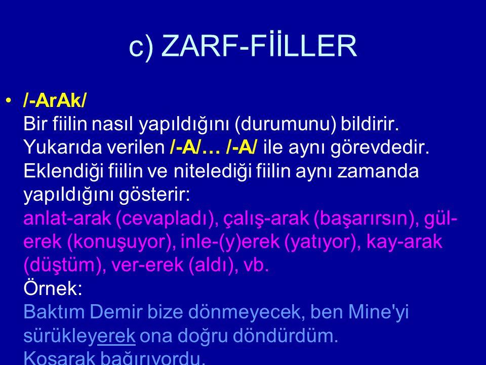 c) ZARF-FİİLLER /-ArAk/ Bir fiilin nasıl yapıldığını (durumunu) bildirir. Yukarıda verilen /-A/… /-A/ ile aynı görevdedir. Eklendiği fiilin ve niteled