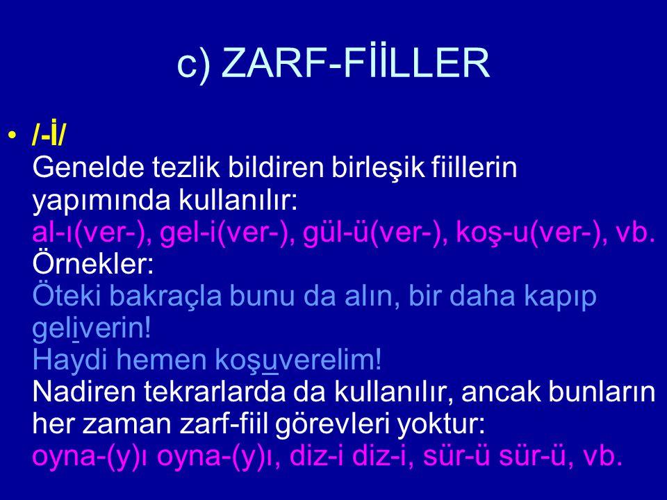c) ZARF-FİİLLER /-İ/ Genelde tezlik bildiren birleşik fiillerin yapımında kullanılır: al-ı(ver-), gel-i(ver-), gül-ü(ver-), koş-u(ver-), vb. Örnekler: