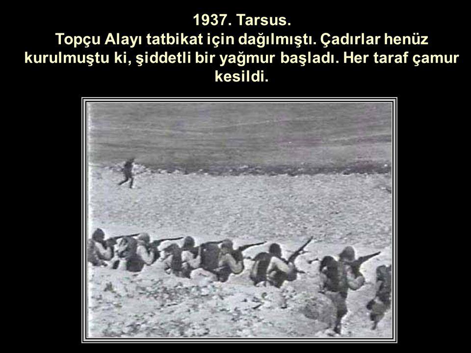 1937.Tarsus. Topçu Alayı tatbikat için dağılmıştı.