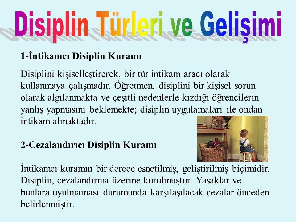 1-İntikamcı Disiplin Kuramı Disiplini kişiselleştirerek, bir tür intikam aracı olarak kullanmaya çalışmadır. Öğretmen, disiplini bir kişisel sorun ola
