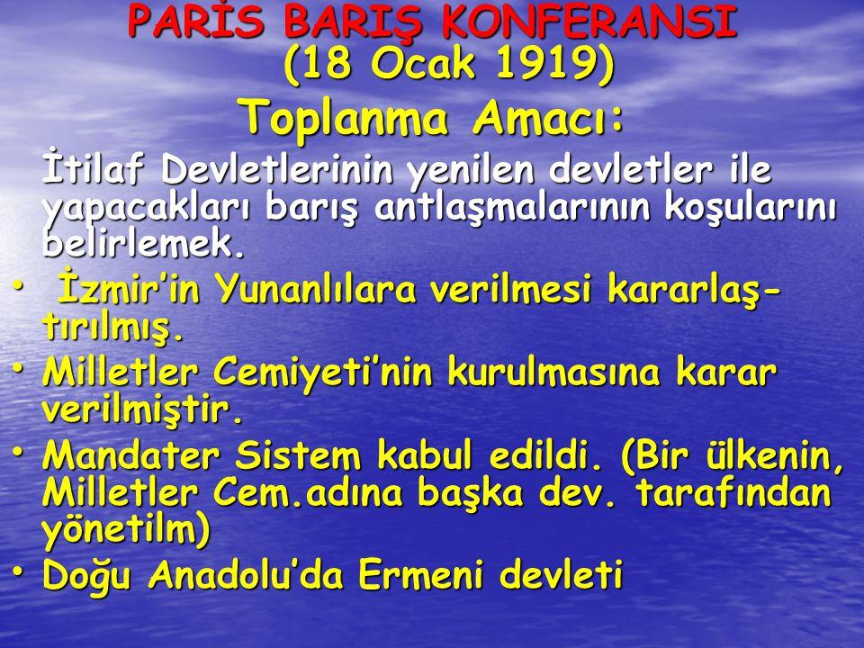 PARİS BARIŞ KONFERANSI (18 Ocak 1919) Toplanma Amacı: İtilaf Devletlerinin yenilen devletler ile yapacakları barış antlaşmalarının koşularını belirlem