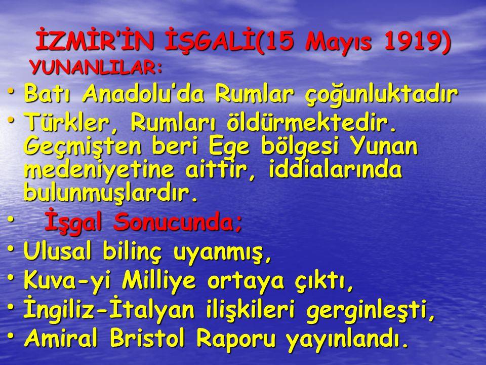 İZMİR'İN İŞGALİ(15 Mayıs 1919) YUNANLILAR: YUNANLILAR: Batı Anadolu'da Rumlar çoğunluktadır Batı Anadolu'da Rumlar çoğunluktadır Türkler, Rumları öldü