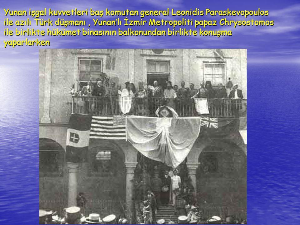 Yunan işgal kuvvetleri baş komutan general Leonidis Paraskevopoulos ile azılı Türk düşmanı, Yunan'lı İzmir Metropoliti papaz Chrysostomos ile birlikte