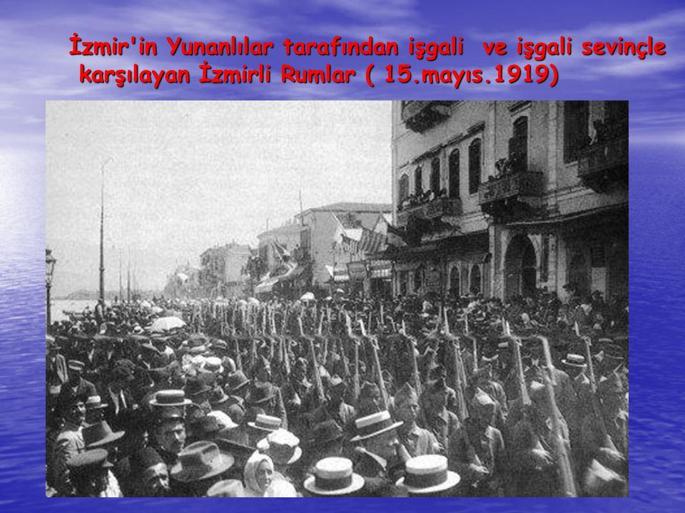 İzmir'in Yunanlılar tarafından işgali ve işgali sevinçle karşılayan İzmirli Rumlar ( 15.mayıs.1919) karşılayan İzmirli Rumlar ( 15.mayıs.1919)