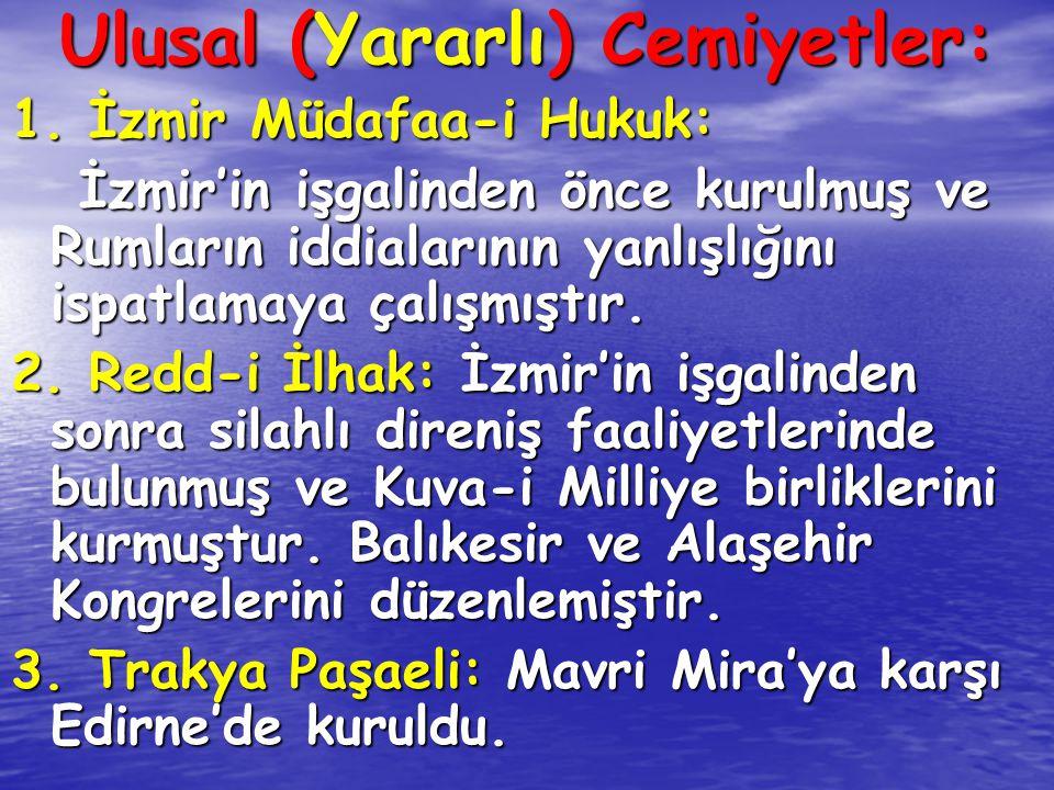 Ulusal (Yararlı) Cemiyetler: 1. İzmir Müdafaa-i Hukuk: İzmir'in işgalinden önce kurulmuş ve Rumların iddialarının yanlışlığını ispatlamaya çalışmıştır