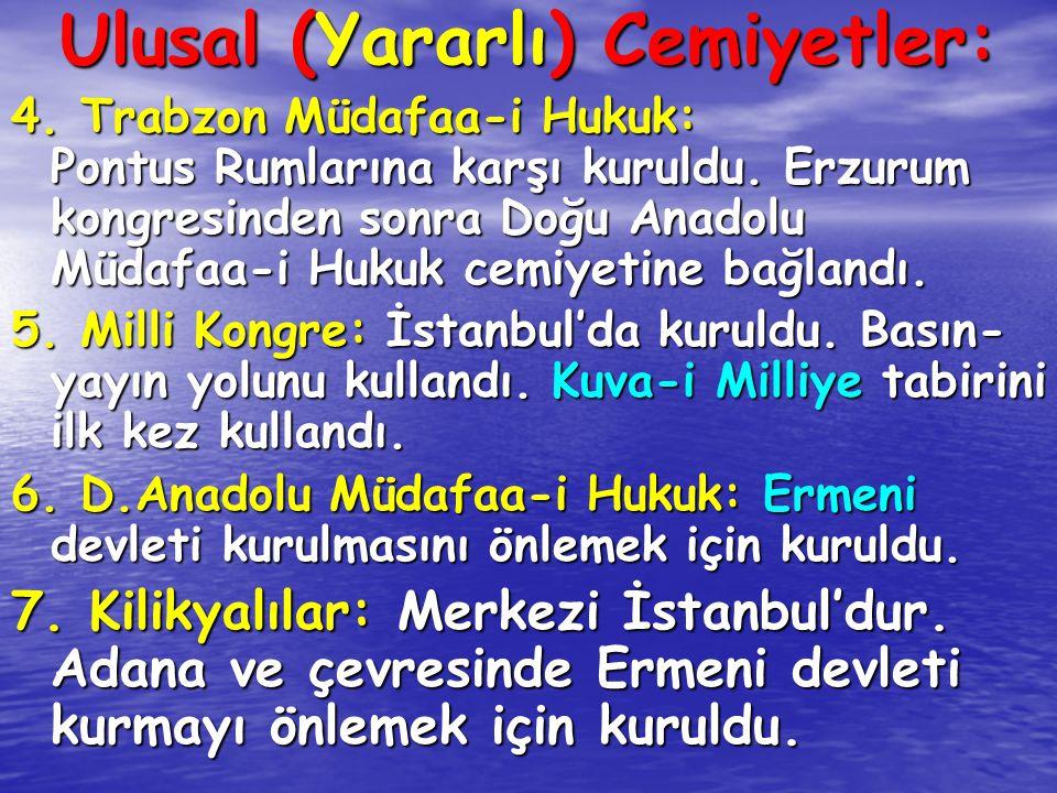 Ulusal (Yararlı) Cemiyetler: 4. Trabzon Müdafaa-i Hukuk: Pontus Rumlarına karşı kuruldu. Erzurum kongresinden sonra Doğu Anadolu Müdafaa-i Hukuk cemiy