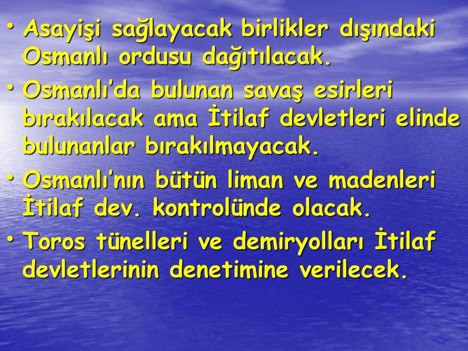Asayişi sağlayacak birlikler dışındaki Osmanlı ordusu dağıtılacak. Asayişi sağlayacak birlikler dışındaki Osmanlı ordusu dağıtılacak. Osmanlı'da bulun