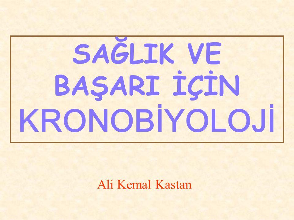 Ali Kemal Kastan SAĞLIK VE BAŞARI İÇİN KRONOBİYOLOJİ