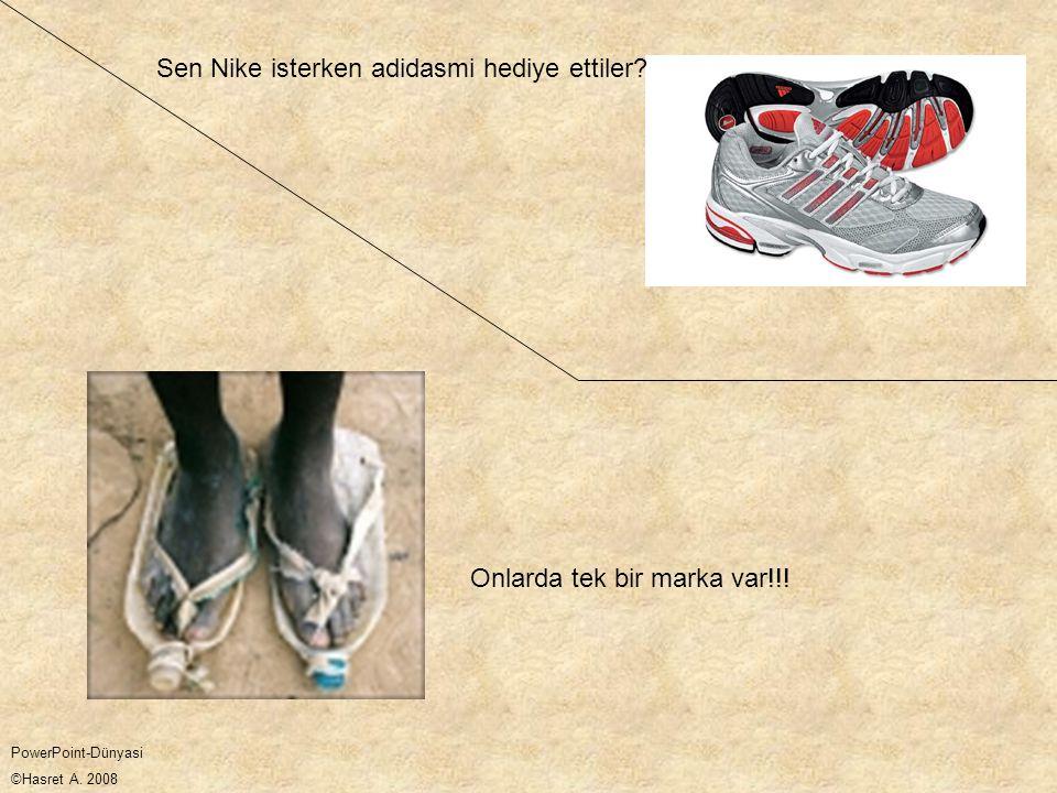 Onlarda tek bir marka var!!! Sen Nike isterken adidasmi hediye ettiler? PowerPoint-Dünyasi ©Hasret A. 2008