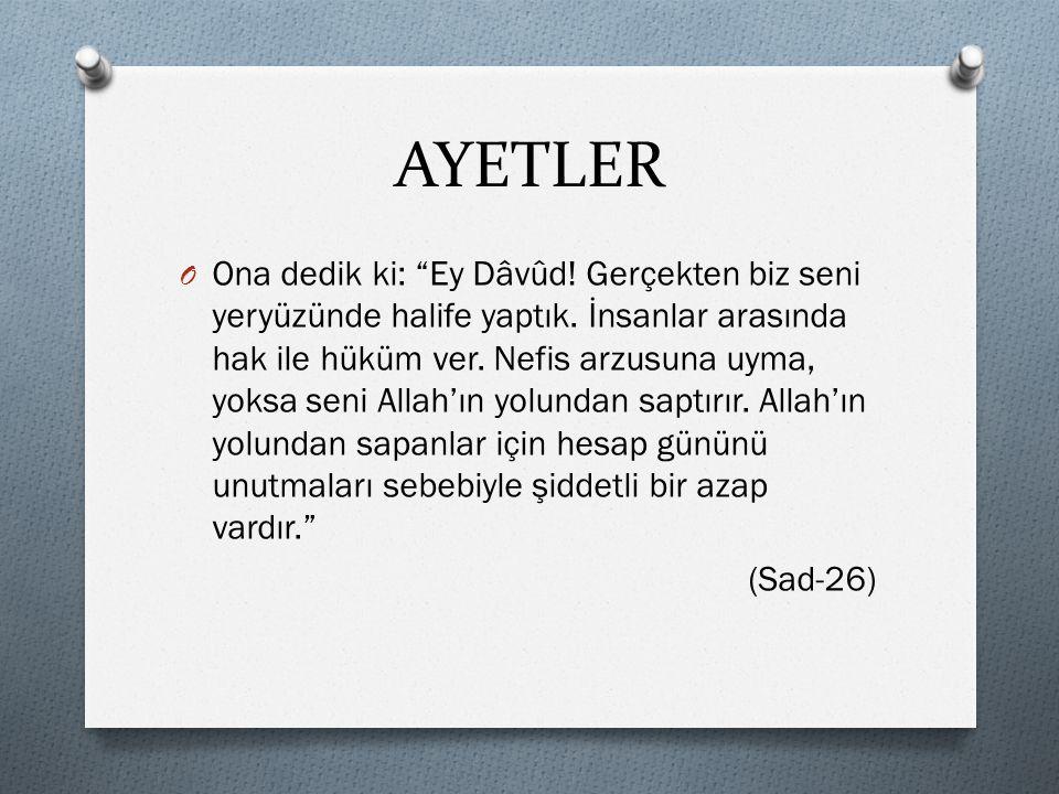 AYETLER O Ona dedik ki: Ey Dâvûd.Gerçekten biz seni yeryüzünde halife yaptık.