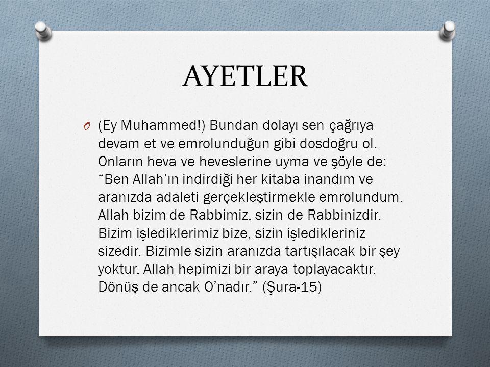 AYETLER O (Ey Muhammed!) Bundan dolayı sen çağrıya devam et ve emrolunduğun gibi dosdoğru ol.