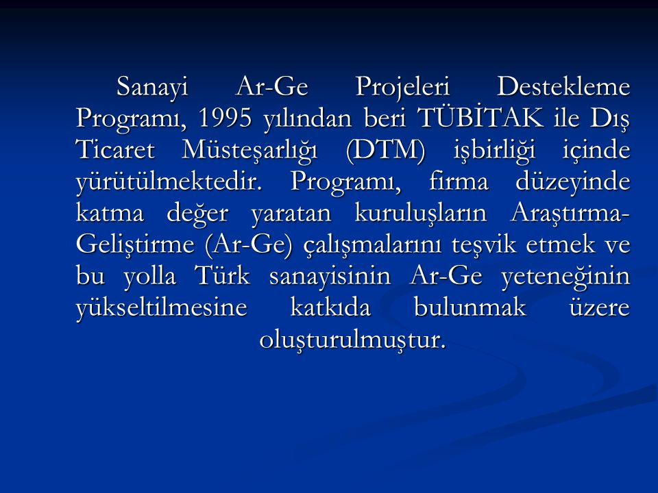 Sanayi Ar-Ge Projeleri Destekleme Programı, 1995 yılından beri TÜBİTAK ile Dış Ticaret Müsteşarlığı (DTM) işbirliği içinde yürütülmektedir.
