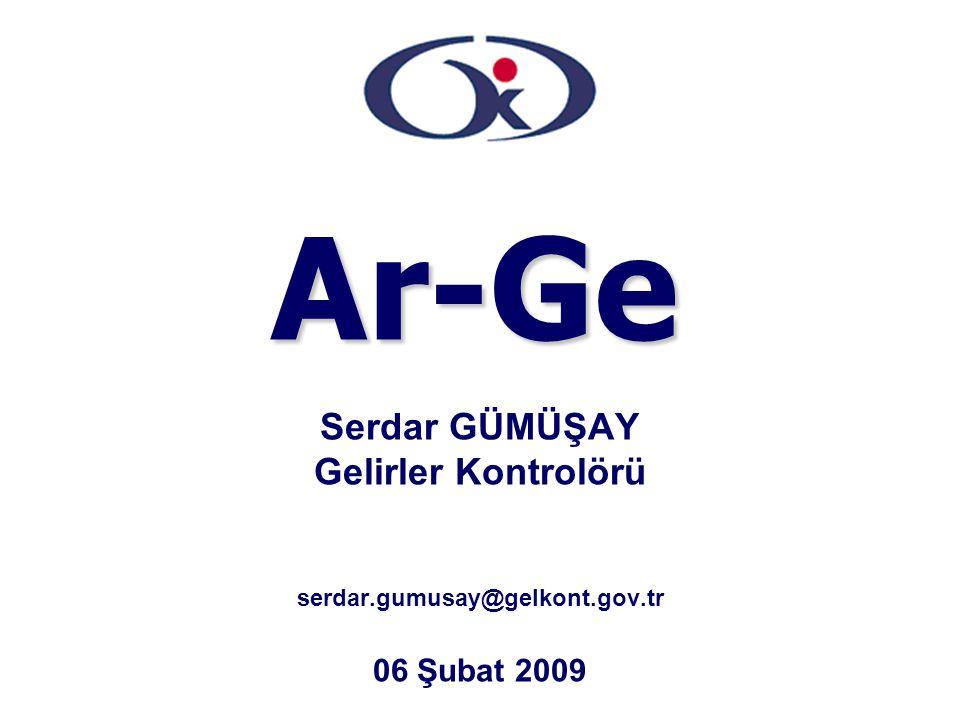 Serdar GÜMÜŞAY Gelirler Kontrolörü serdar.gumusay@gelkont.gov.tr 06 Şubat 2009 Ar-Ge