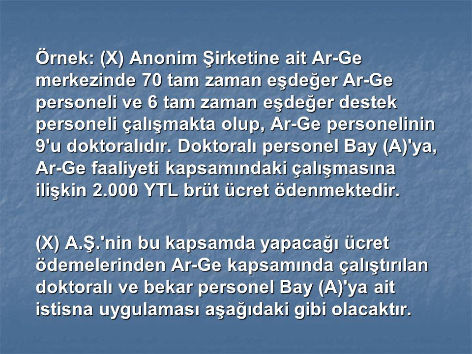 Örnek: (X) Anonim Şirketine ait Ar-Ge merkezinde 70 tam zaman eşdeğer Ar-Ge personeli ve 6 tam zaman eşdeğer destek personeli çalışmakta olup, Ar-Ge personelinin 9 u doktoralıdır.