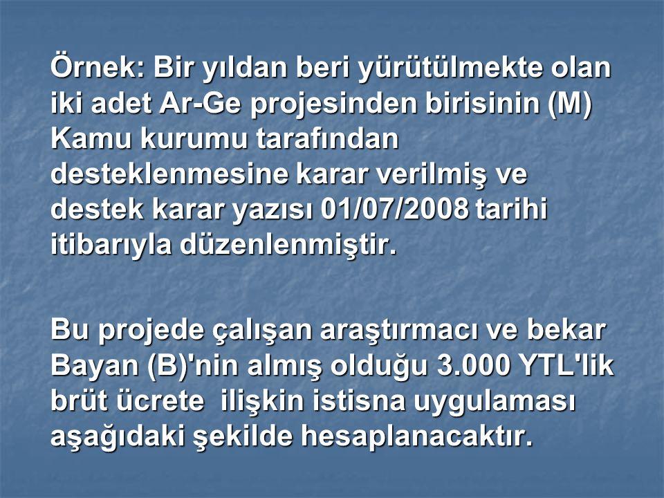 Örnek: Bir yıldan beri yürütülmekte olan iki adet Ar-Ge projesinden birisinin (M) Kamu kurumu tarafından desteklenmesine karar verilmiş ve destek karar yazısı 01/07/2008 tarihi itibarıyla düzenlenmiştir.