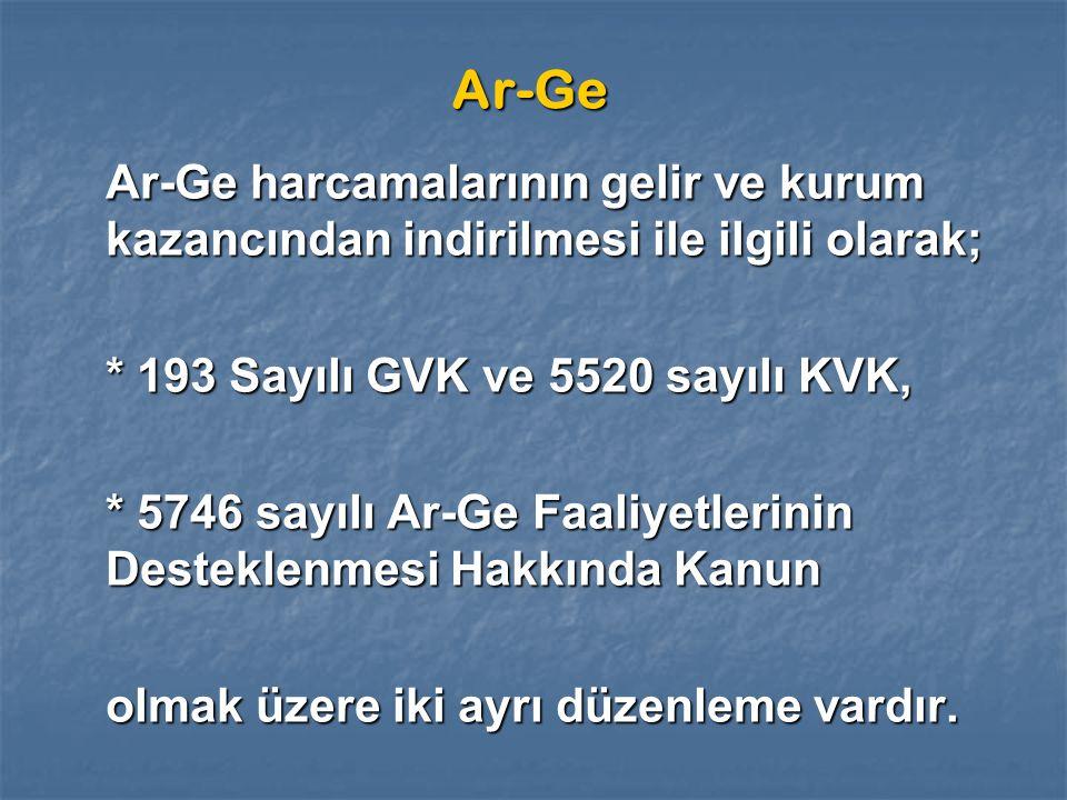 Ar-Ge Ar-Ge harcamalarının gelir ve kurum kazancından indirilmesi ile ilgili olarak; * 193 Sayılı GVK ve 5520 sayılı KVK, * 5746 sayılı Ar-Ge Faaliyetlerinin Desteklenmesi Hakkında Kanun olmak üzere iki ayrı düzenleme vardır.