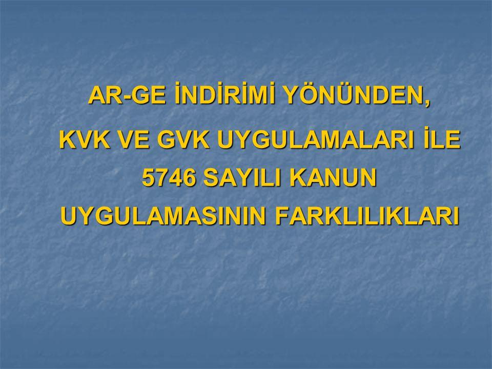 AR-GE İNDİRİMİ YÖNÜNDEN, KVK VE GVK UYGULAMALARI İLE 5746 SAYILI KANUN UYGULAMASININ FARKLILIKLARI