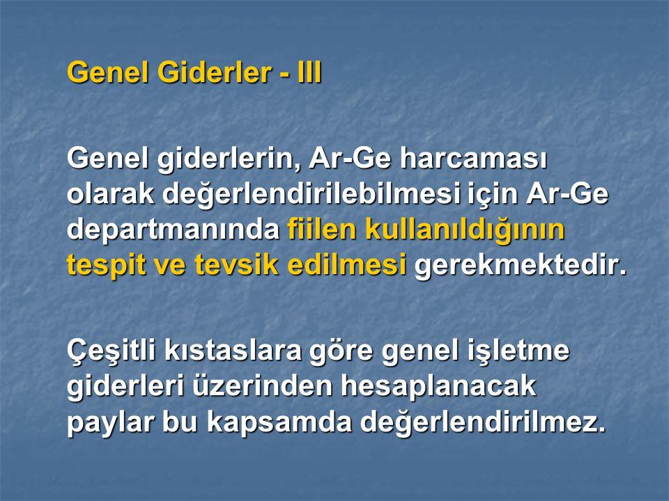 Genel Giderler - III Genel giderlerin, Ar-Ge harcaması olarak değerlendirilebilmesi için Ar-Ge departmanında fiilen kullanıldığının tespit ve tevsik edilmesi gerekmektedir.