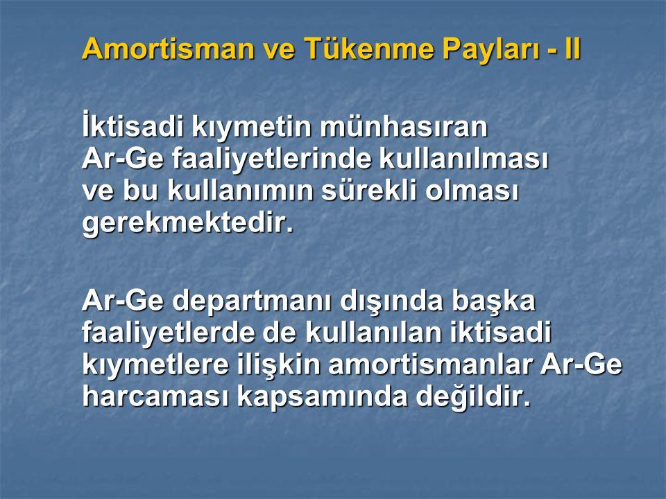 Amortisman ve Tükenme Payları - II İktisadi kıymetin münhasıran Ar-Ge faaliyetlerinde kullanılması ve bu kullanımın sürekli olması gerekmektedir.