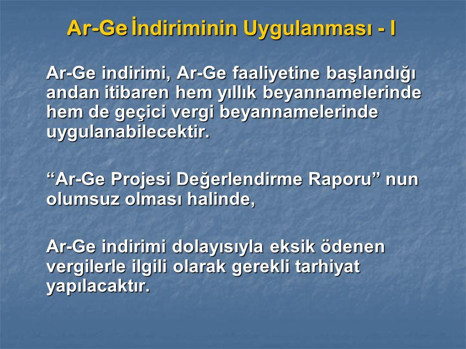 Ar-Ge İndiriminin Uygulanması - I Ar-Ge indirimi, Ar-Ge faaliyetine başlandığı andan itibaren hem yıllık beyannamelerinde hem de geçici vergi beyannamelerinde uygulanabilecektir.
