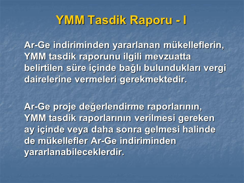 YMM Tasdik Raporu - I Ar-Ge indiriminden yararlanan mükelleflerin, YMM tasdik raporunu ilgili mevzuatta belirtilen süre içinde bağlı bulundukları vergi dairelerine vermeleri gerekmektedir.