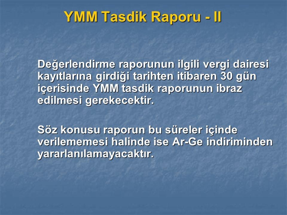 YMM Tasdik Raporu - II Değerlendirme raporunun ilgili vergi dairesi kayıtlarına girdiği tarihten itibaren 30 gün içerisinde YMM tasdik raporunun ibraz edilmesi gerekecektir.