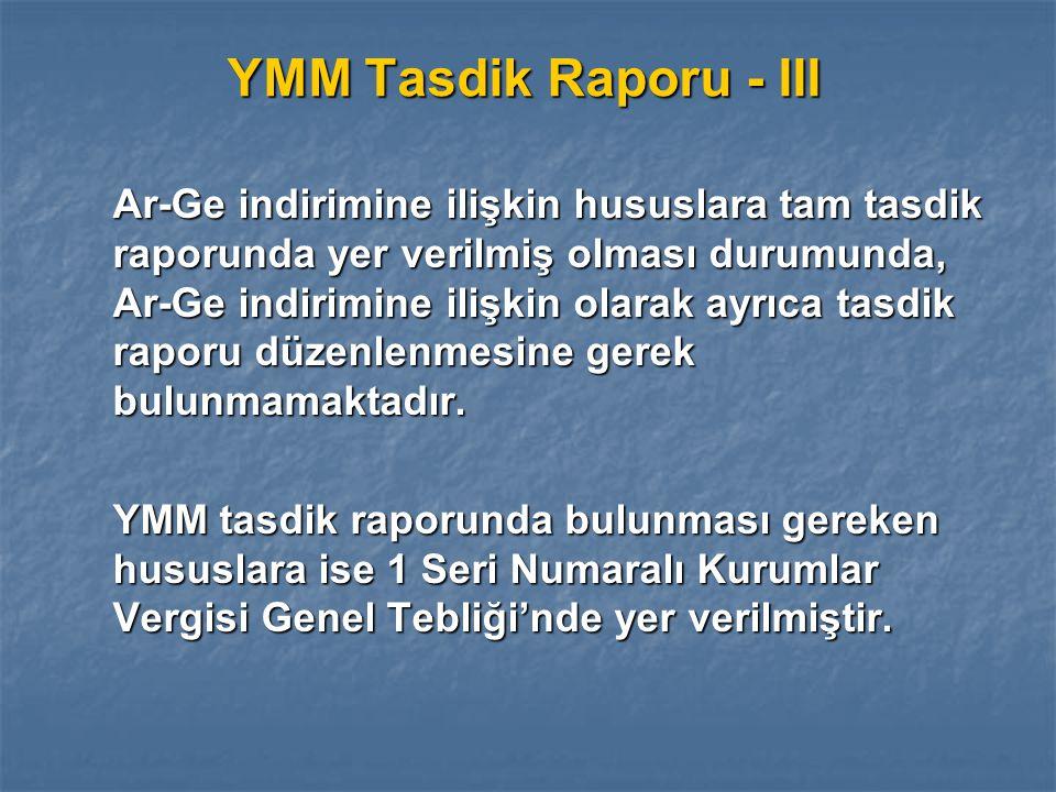 YMM Tasdik Raporu - III Ar-Ge indirimine ilişkin hususlara tam tasdik raporunda yer verilmiş olması durumunda, Ar-Ge indirimine ilişkin olarak ayrıca tasdik raporu düzenlenmesine gerek bulunmamaktadır.