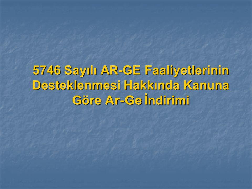 5746 Sayılı AR-GE Faaliyetlerinin Desteklenmesi Hakkında Kanuna Göre Ar-Ge İndirimi