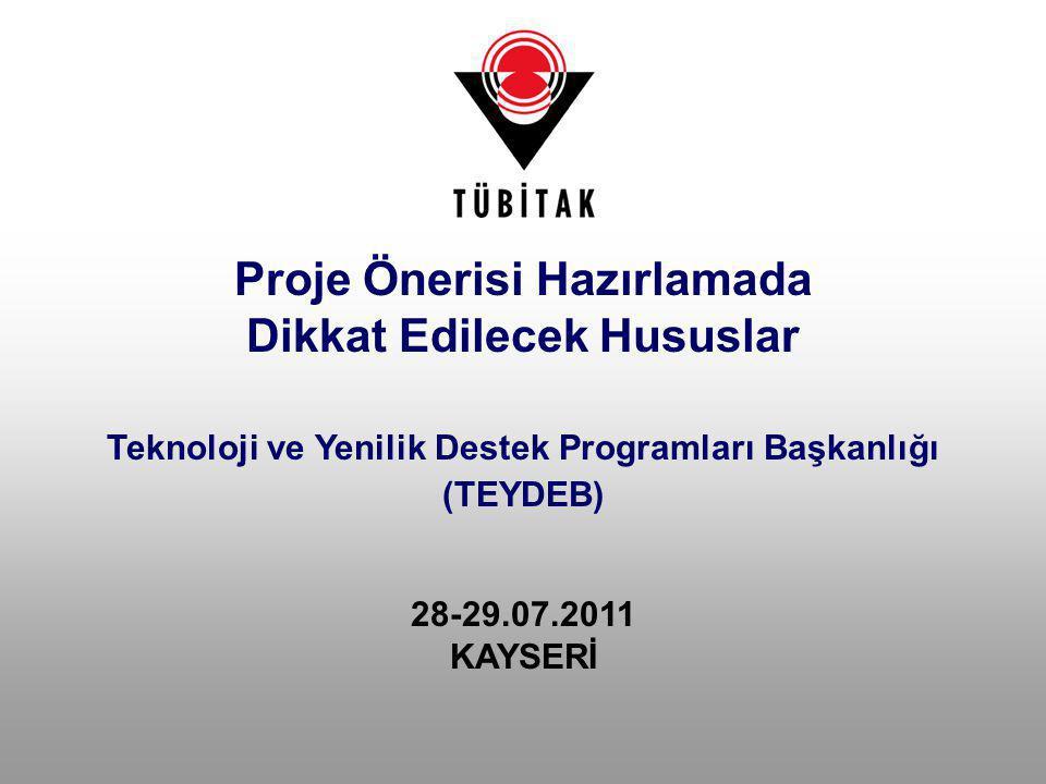 Teknoloji ve Yenilik Destek Programları Başkanlığı (TEYDEB) 28-29.07.2011 KAYSERİ Proje Önerisi Hazırlamada Dikkat Edilecek Hususlar