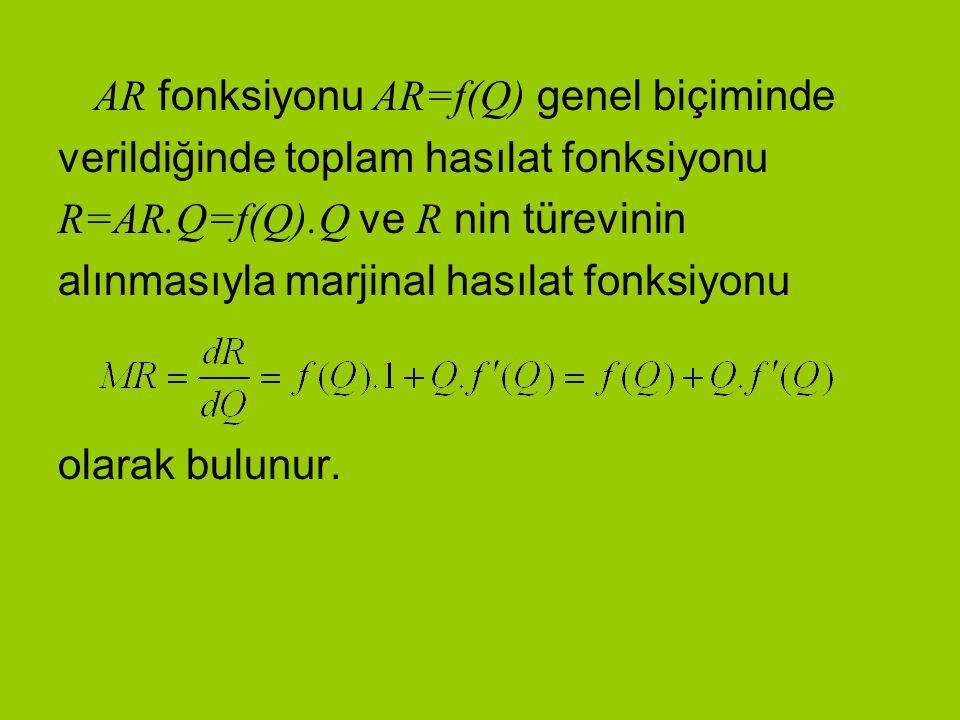 AR fonksiyonu AR=f(Q) genel biçiminde verildiğinde toplam hasılat fonksiyonu R=AR.Q=f(Q).Q ve R nin türevinin alınmasıyla marjinal hasılat fonksiyonu