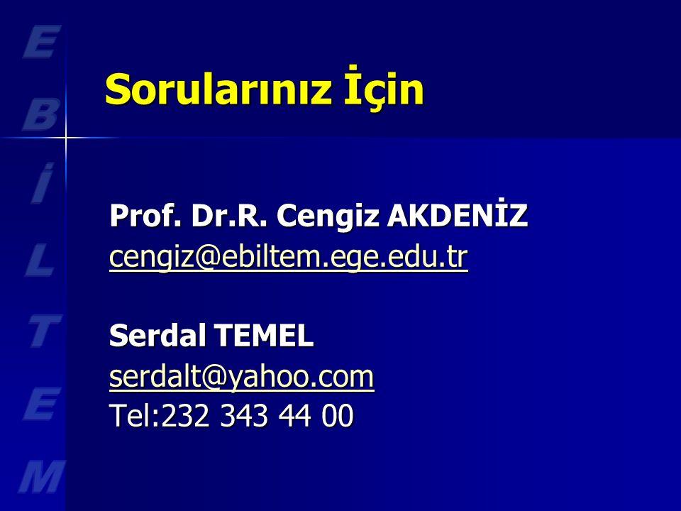 Sorularınız İçin Sorularınız İçin Prof. Dr.R. Cengiz AKDENİZ cengiz@ebiltem.ege.edu.tr Serdal TEMEL serdalt@yahoo.com Tel:232 343 44 00