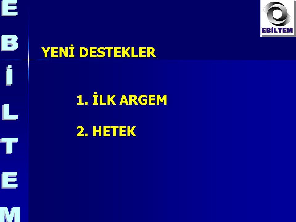 YENİ DESTEKLER 1. İLK ARGEM 2. HETEK
