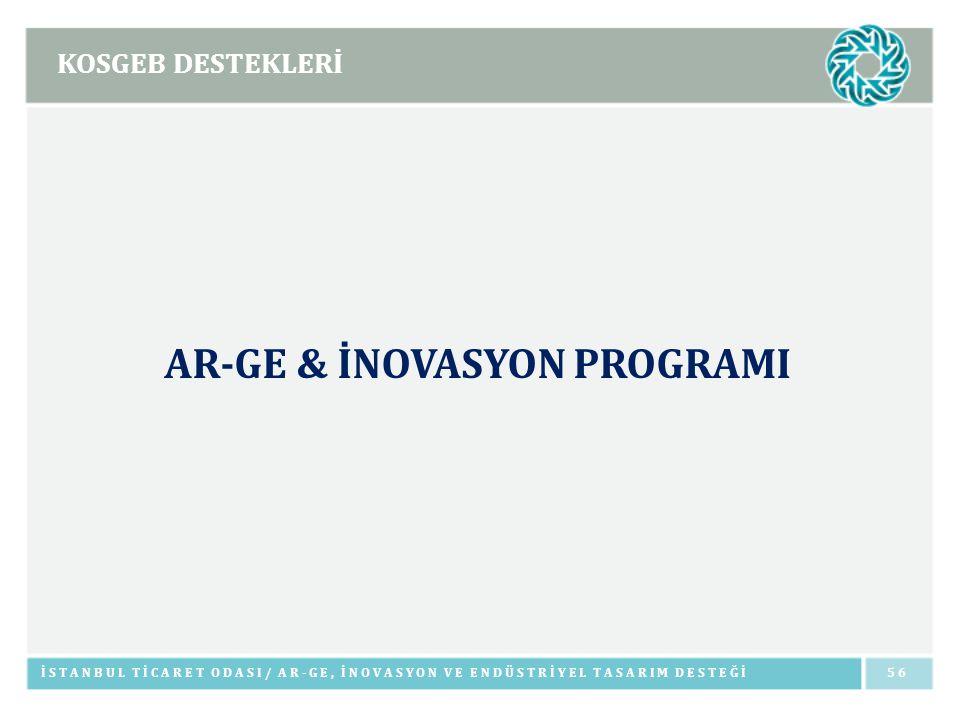 KOSGEB DESTEKLERİ İSTANBUL TİCARET ODASI/ AR-GE, İNOVASYON VE ENDÜSTRİYEL TASARIM DESTEĞİ56 AR-GE & İNOVASYON PROGRAMI
