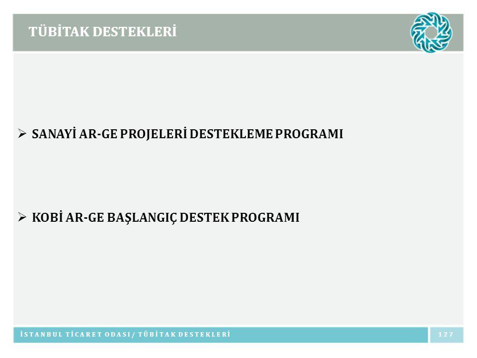 TÜBİTAK DESTEKLERİ  SANAYİ AR-GE PROJELERİ DESTEKLEME PROGRAMI  KOBİ AR-GE BAŞLANGIÇ DESTEK PROGRAMI İSTANBUL TİCARET ODASI/ TÜBİTAK DESTEKLERİ127