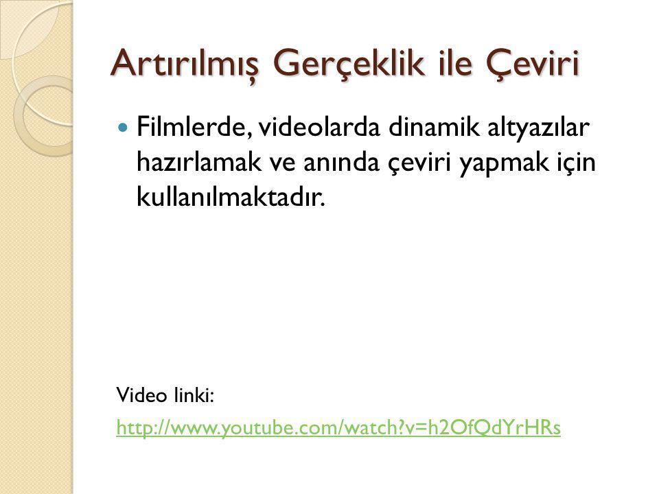 Artırılmış Gerçeklik ile Çeviri Filmlerde, videolarda dinamik altyazılar hazırlamak ve anında çeviri yapmak için kullanılmaktadır. Video linki: http:/
